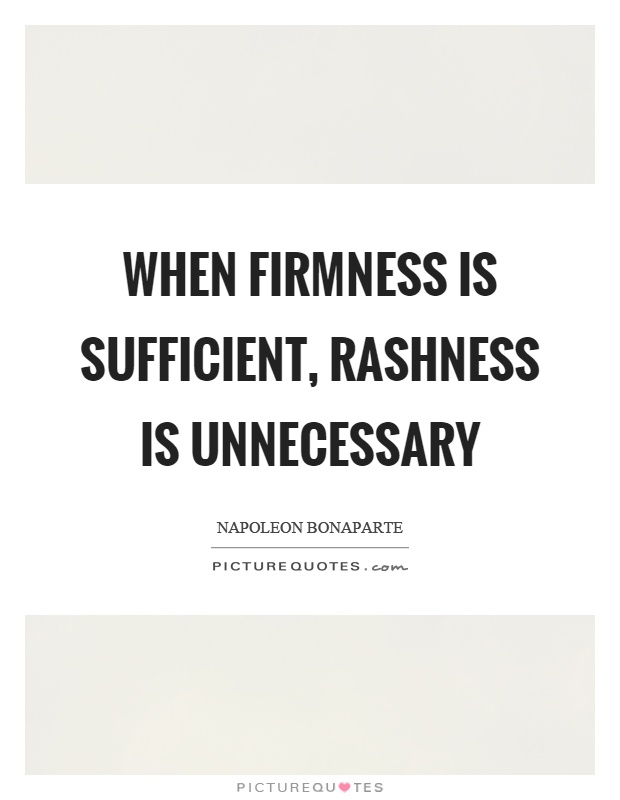 When firmness is sufficient, rashness is unnecessary Picture Quote #1
