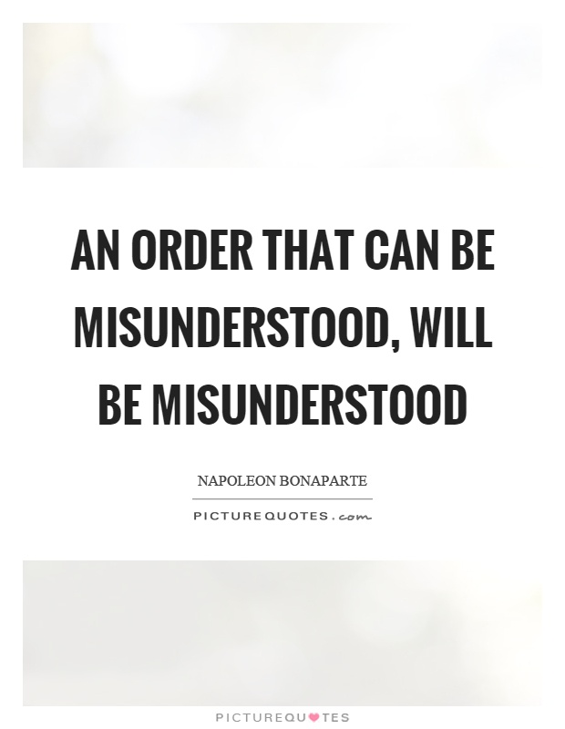 An order that can be misunderstood, will be misunderstood Picture Quote #1
