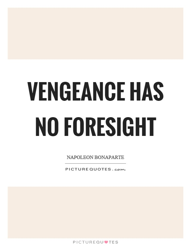 Vengeance has no foresight Picture Quote #1
