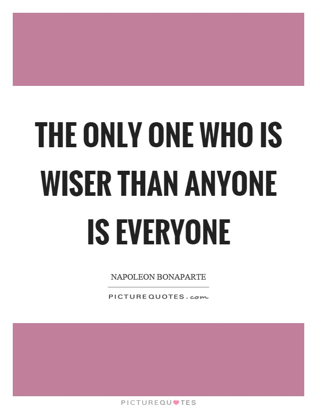 The only one who is wiser than anyone is everyone Picture Quote #1