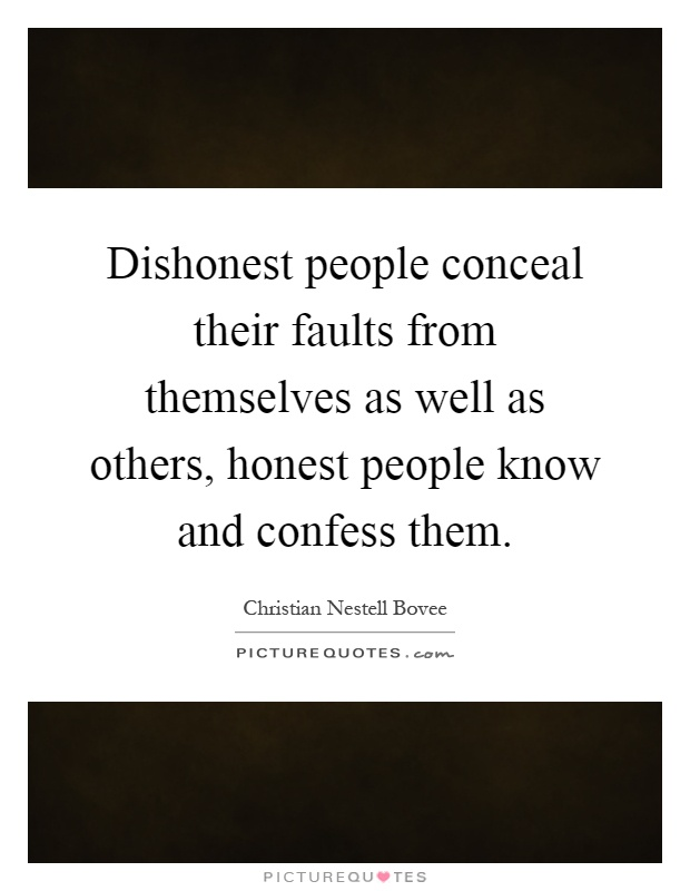 Dishonest people conceal their faults from themselves as well as others, honest people know and confess them Picture Quote #1