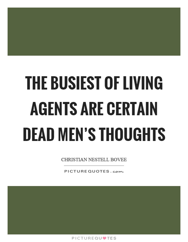 The busiest of living agents are certain dead men's thoughts Picture Quote #1