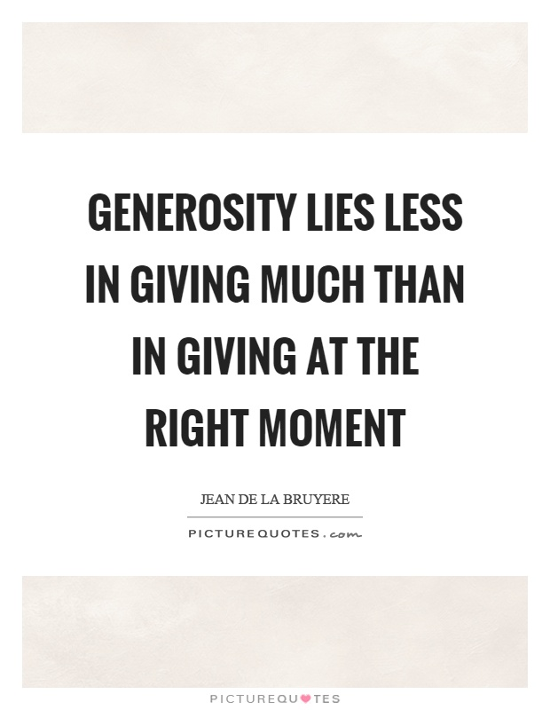 Generosity lies less in giving much than in giving at the right moment Picture Quote #1