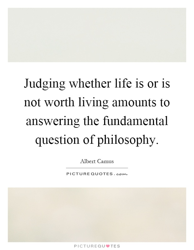 Judging whether life is or is not worth living amounts to answering the fundamental question of philosophy Picture Quote #1
