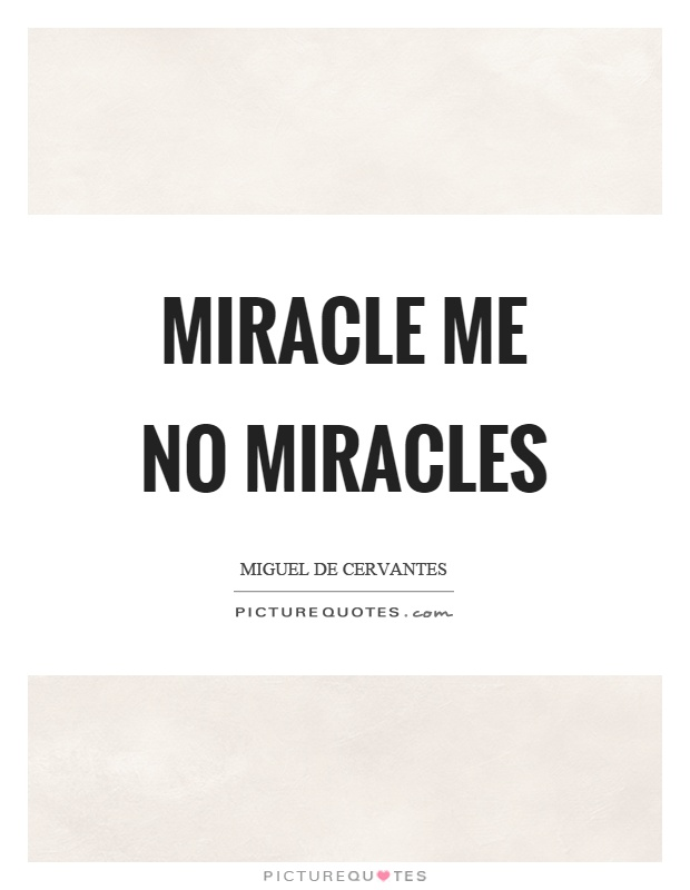 Miracle me no miracles Picture Quote #1