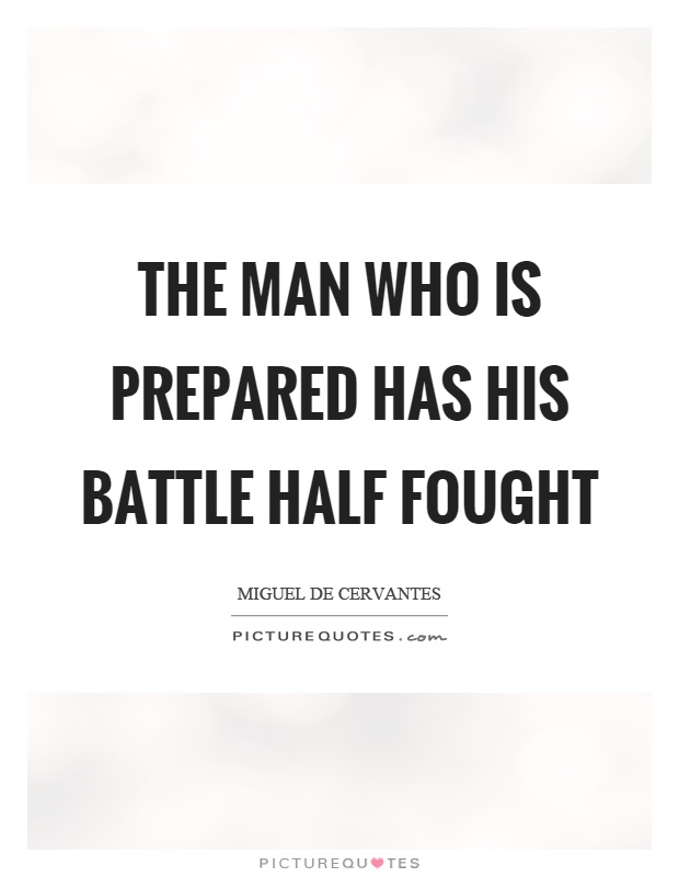 The man who is prepared has his battle half fought Picture Quote #1