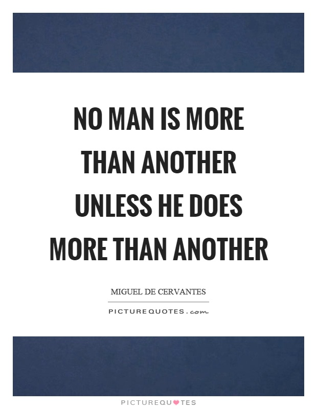 No man is more than another unless he does more than another Picture Quote #1
