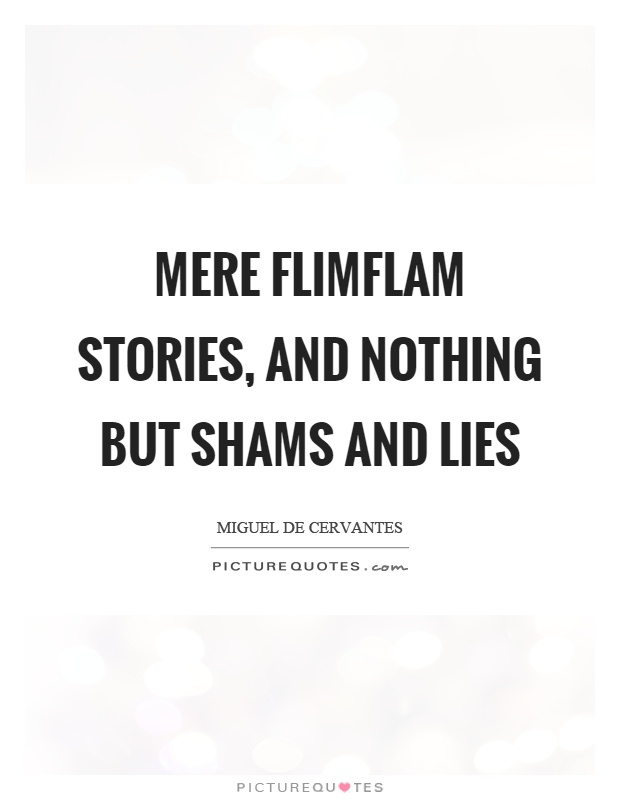 Mere flimflam stories, and nothing but shams and lies Picture Quote #1