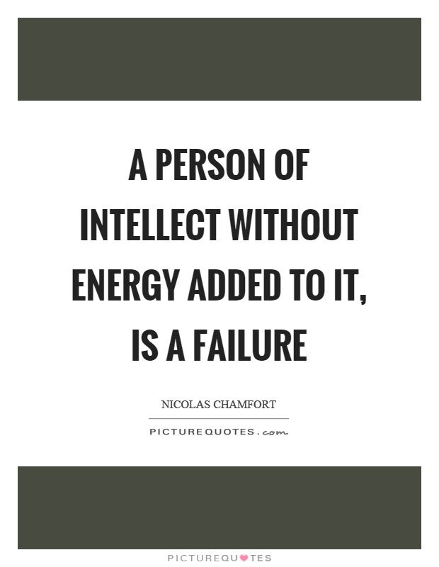 A person of intellect without energy added to it, is a failure Picture Quote #1