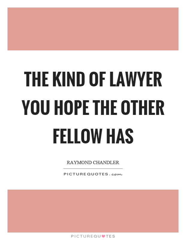The kind of lawyer you hope the other fellow has Picture Quote #1