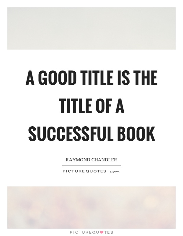 A good title is the title of a successful book Picture Quote #1