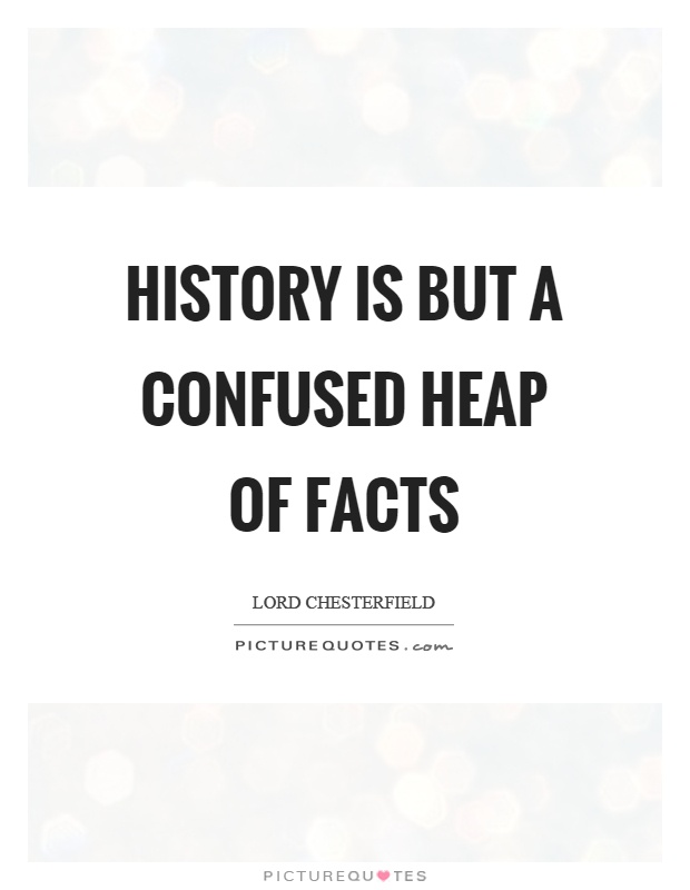 History is but a confused heap of facts Picture Quote #1