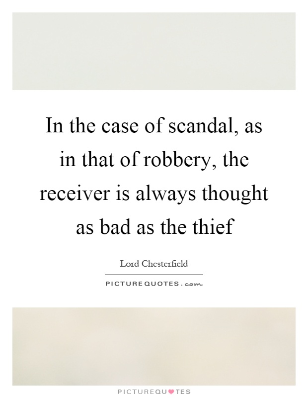 In the case of scandal, as in that of robbery, the receiver is always thought as bad as the thief Picture Quote #1