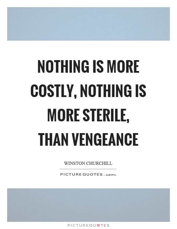 Nothing is more costly, nothing is more sterile, than vengeance Picture Quote #1