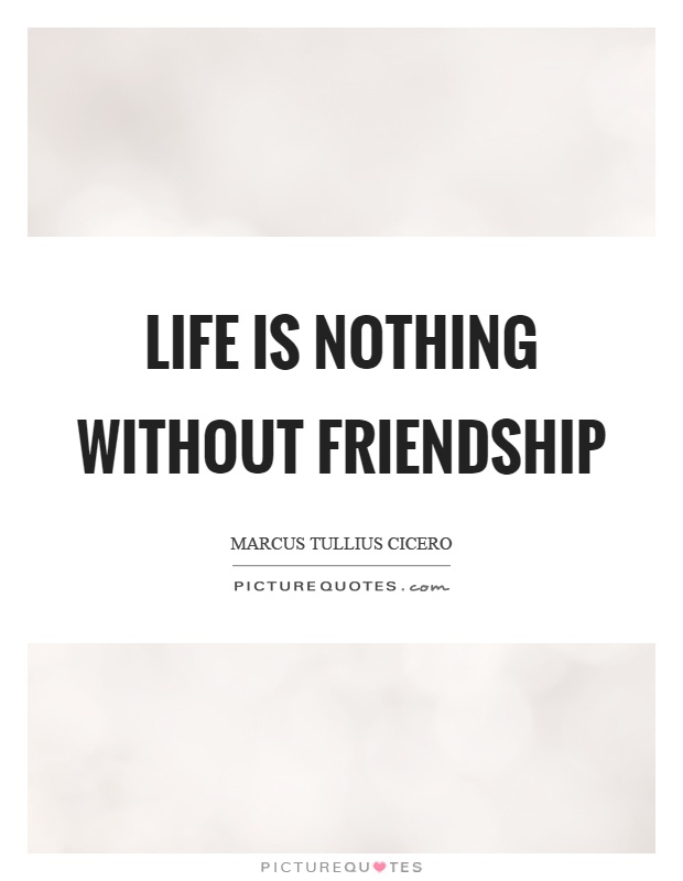 Life is nothing without friendship Picture Quote #1