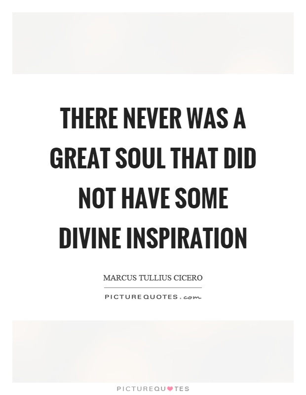 There never was a great soul that did not have some divine inspiration Picture Quote #1