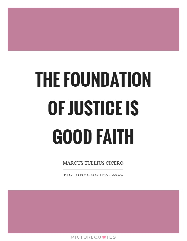 The foundation of justice is good faith Picture Quote #1