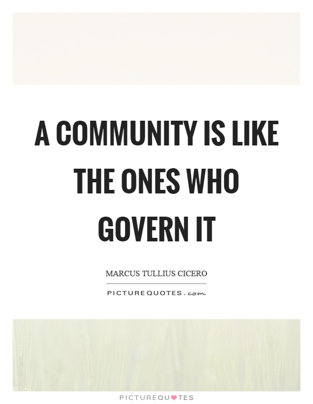 A community is like the ones who govern it Picture Quote #1
