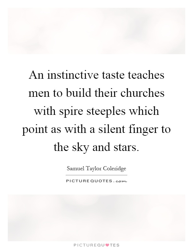 An instinctive taste teaches men to build their churches with spire steeples which point as with a silent finger to the sky and stars Picture Quote #1
