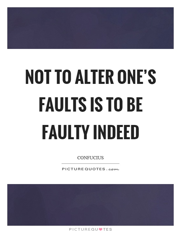Not to alter one's faults is to be faulty indeed Picture Quote #1