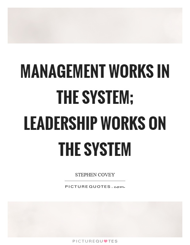 Management works in the system; leadership works on the system Picture Quote #1