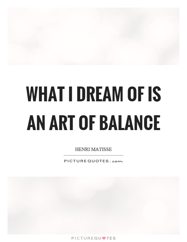 What I dream of is an art of balance Picture Quote #1