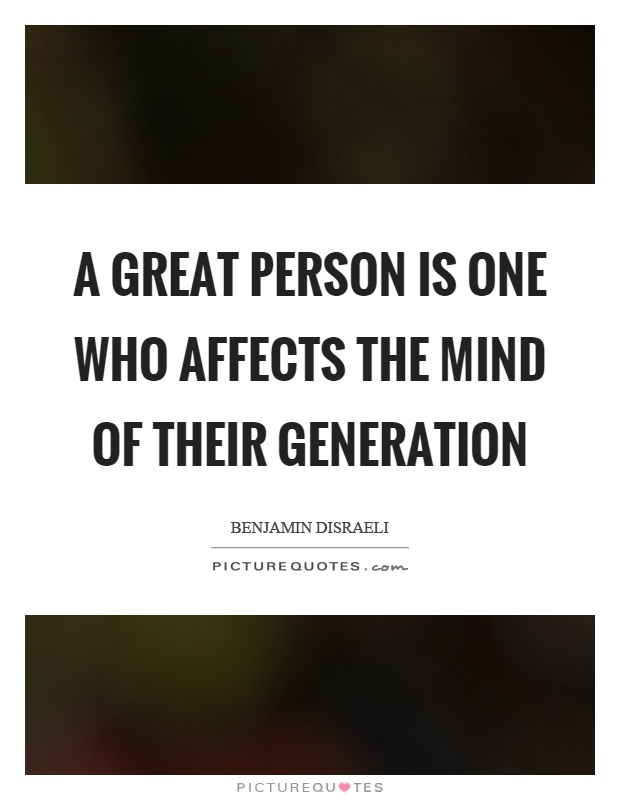 A great person is one who affects the mind of their generation Picture Quote #1