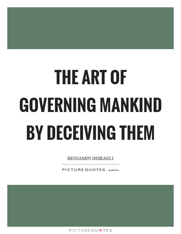 The art of governing mankind by deceiving them Picture Quote #1