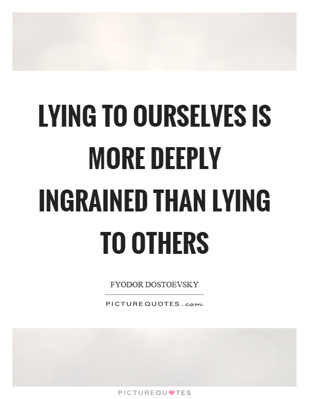 Lying to ourselves is more deeply ingrained than lying to others Picture Quote #1
