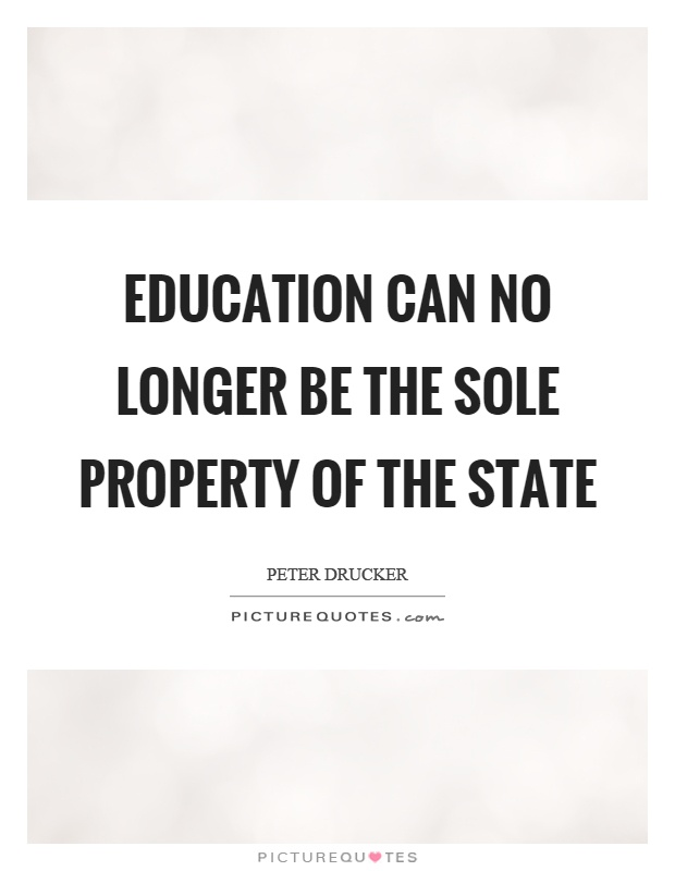 Education can no longer be the sole property of the state Picture Quote #1