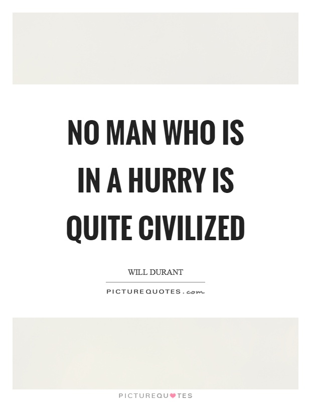 No man who is in a hurry is quite civilized Picture Quote #1