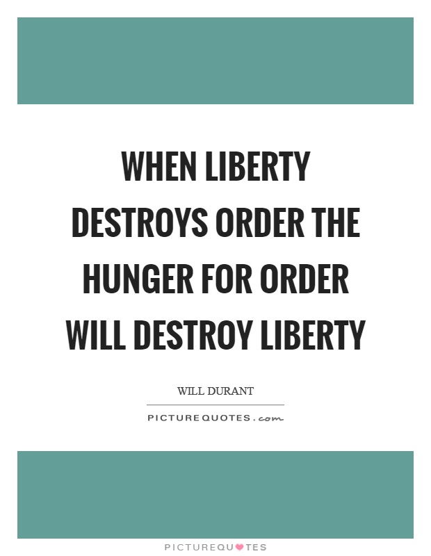 When liberty destroys order the hunger for order will destroy liberty Picture Quote #1