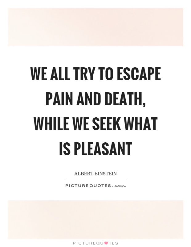 We all try to escape pain and death, while we seek what is pleasant Picture Quote #1