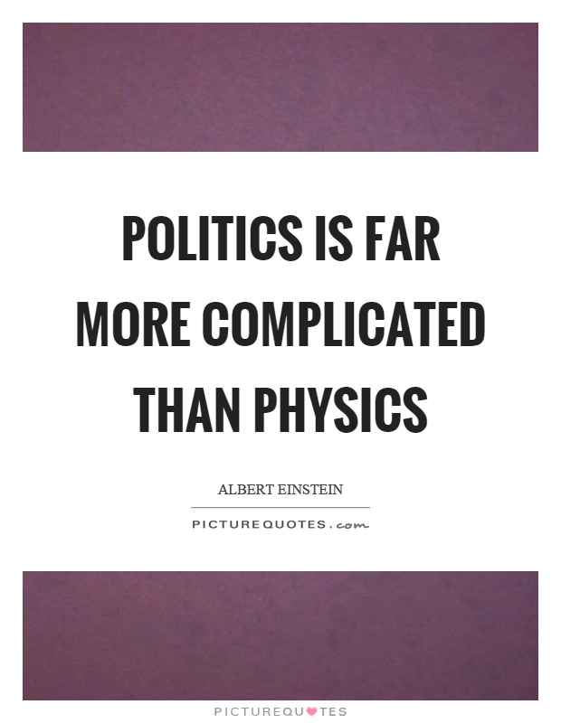 Politics is far more complicated than physics Picture Quote #1