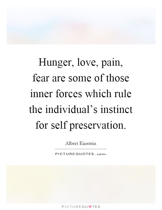 Hunger, love, pain, fear are some of those inner forces which rule the individual's instinct for self preservation Picture Quote #1