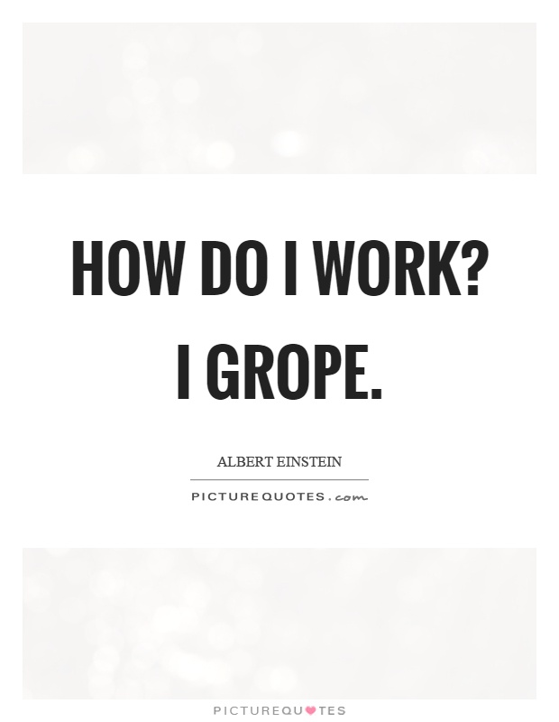 How do I work? I grope Picture Quote #1