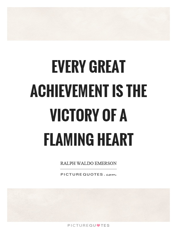 Every great achievement is the victory of a flaming heart Picture Quote #1