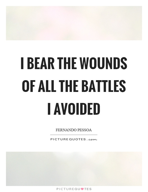 I bear the wounds of all the battles I avoided Picture Quote #1