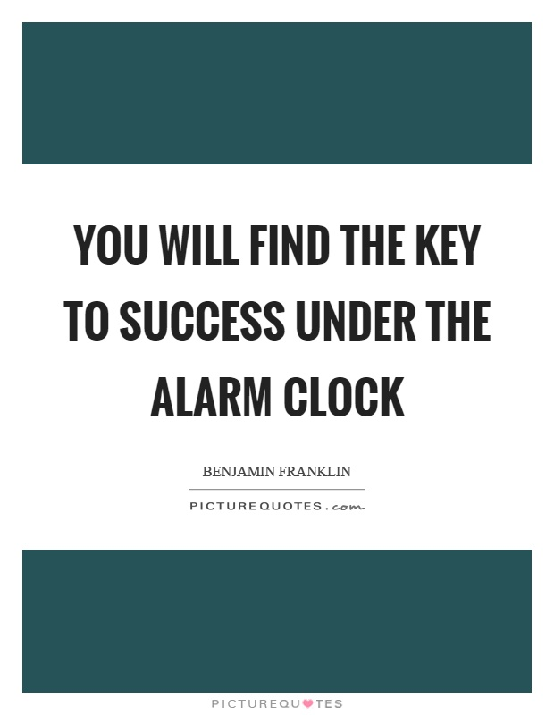 You will find the key to success under the alarm clock Picture Quote #1