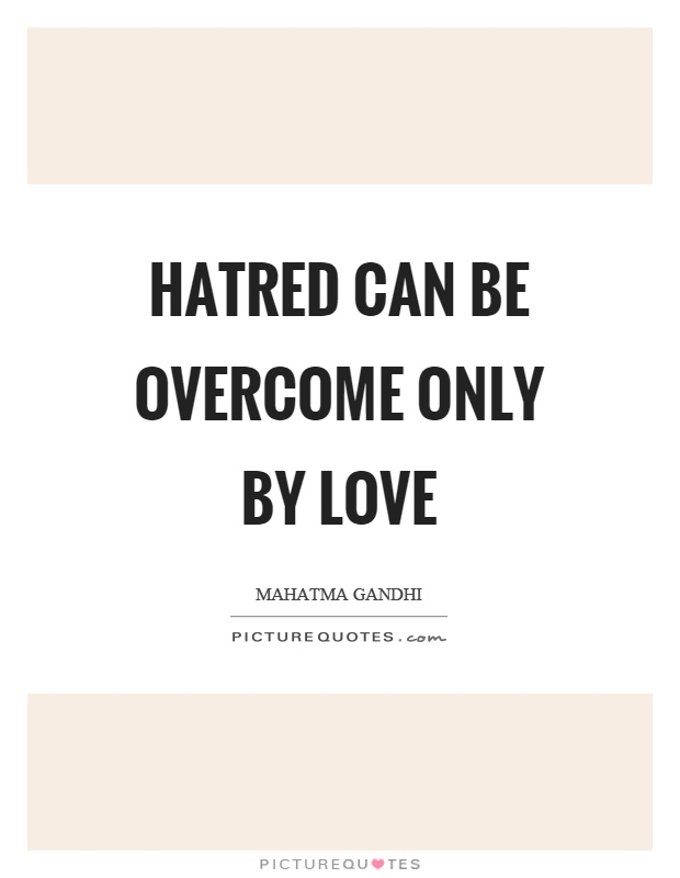 Hatred can be overcome only by love Picture Quote #1