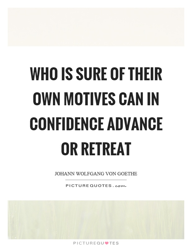 Who is sure of their own motives can in confidence advance or retreat Picture Quote #1