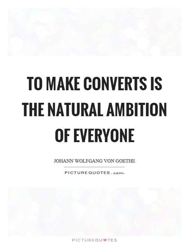 To make converts is the natural ambition of everyone Picture Quote #1