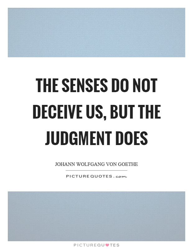 The senses do not deceive us, but the judgment does Picture Quote #1