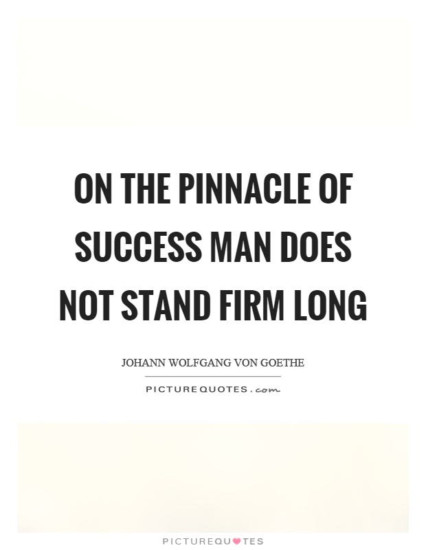 On the pinnacle of success man does not stand firm long Picture Quote #1