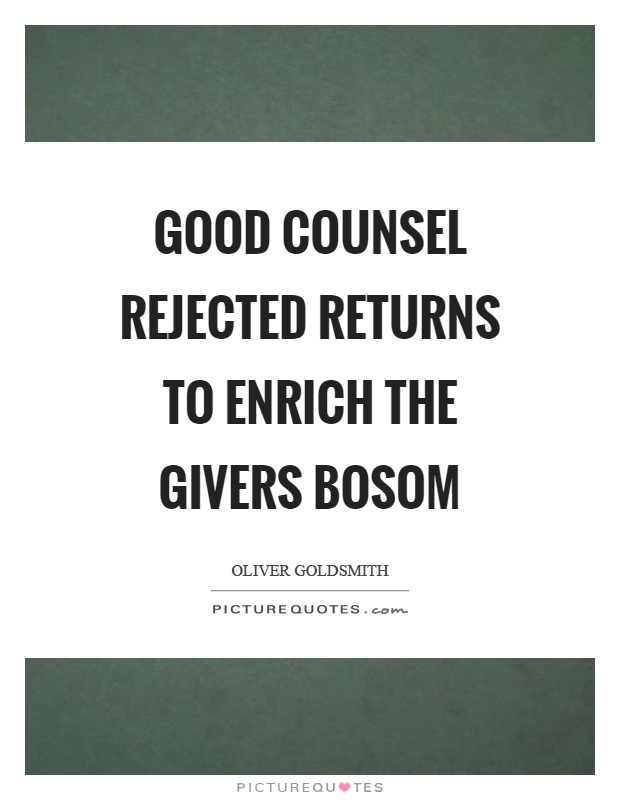 Good counsel rejected returns to enrich the givers bosom Picture Quote #1