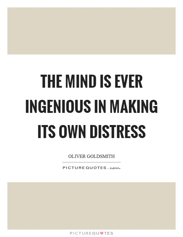 The mind is ever ingenious in making its own distress Picture Quote #1