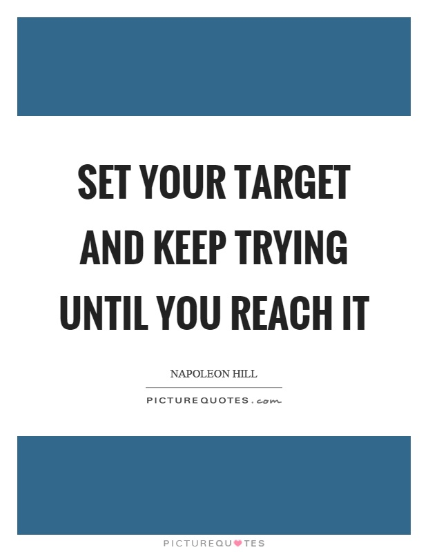 Set your target and keep trying until you reach it Picture Quote #1