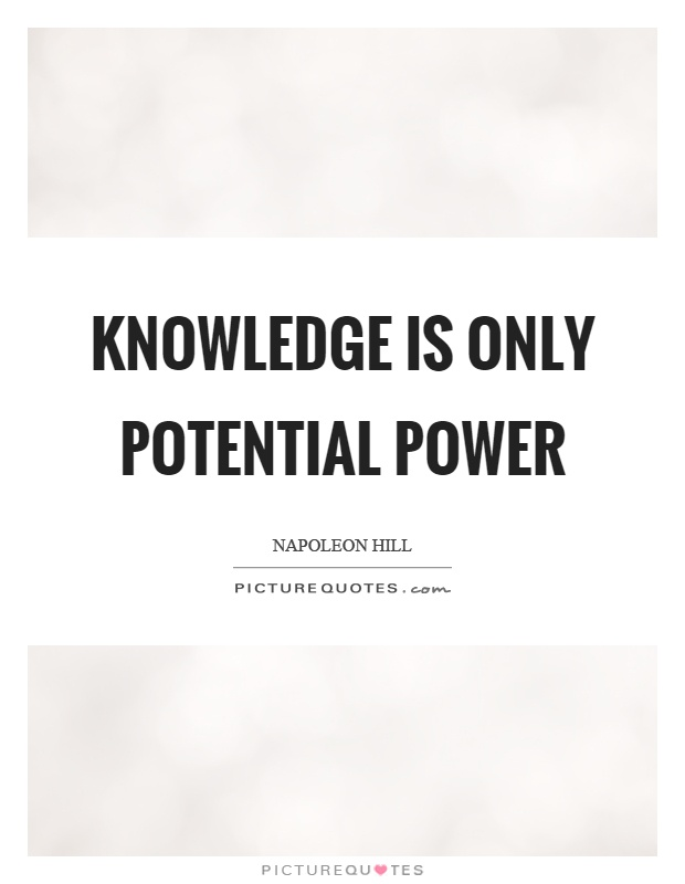 Knowledge is only potential power Picture Quote #1