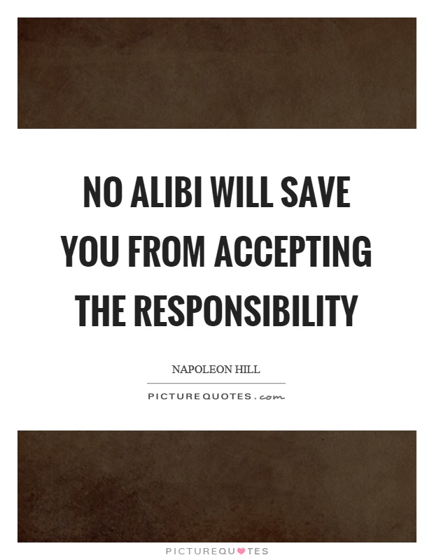No alibi will save you from accepting the responsibility Picture Quote #1