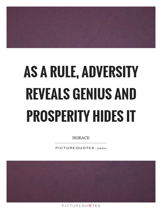 As a rule, adversity reveals genius and prosperity hides it Picture Quote #1